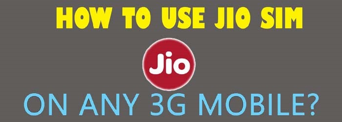 Use Reliance Jio SIM card in 3G / 2G Mobile Phones