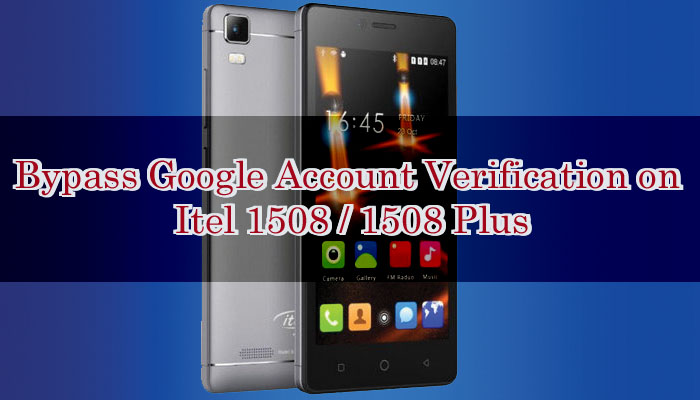 How to Bypass Google Account Verification on Itel 1508 / 1508 Plus