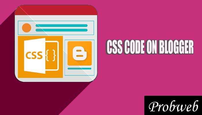 Blogger me CSS code Ko kaise add karte hain